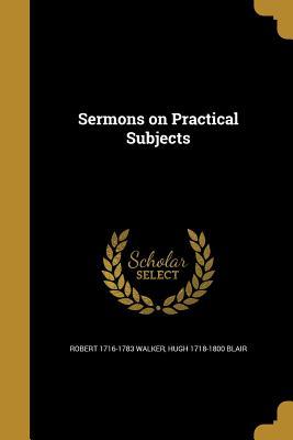 Sermons on Practical Subjects - Walker, Robert 1716-1783, and Blair, Hugh 1718-1800