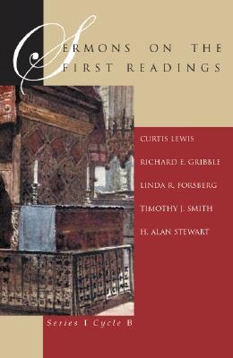 Sermons on the First Readings: Series I Cycle B - Lewis, Curtis, and Gribble, Richard E, and Forsberg, Linda R