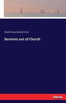 Sermons Out of Church - Craik, Dinah Maria Mulock