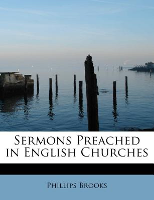 Sermons Preached in English Churches - Brooks, Phillips