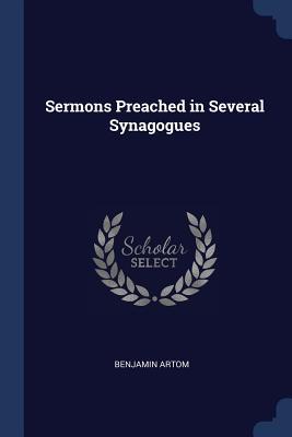 Sermons Preached in Several Synagogues - Artom, Benjamin