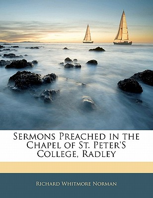 Sermons Preached in the Chapel of St. Peter's College, Radley - Norman, R W