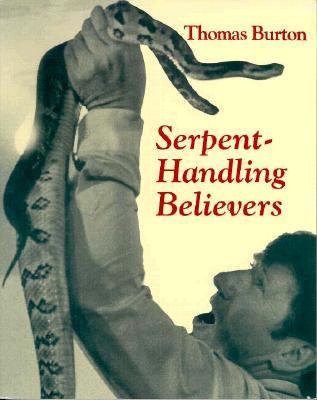 Serpent Handling Believers - Burton, Thomas, and Burton