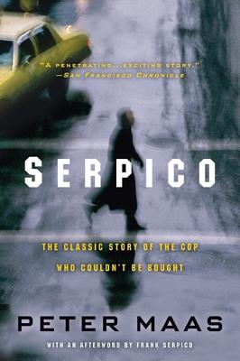 Serpico: The Classic Story of the Cop Who Couldn't Be Bought - Maas, Peter, and Serpico, Frank