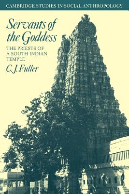 Servants of the Goddess: The Priests of a South Indian Temple - Fuller, C J