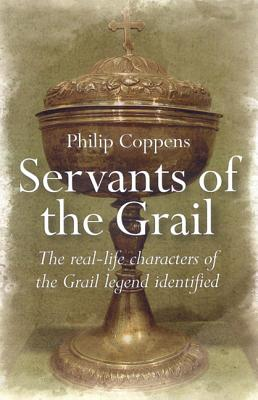 Servants of the Grail: The Real-Life Characters of the Grail Legend Identified - Coppens, Philip