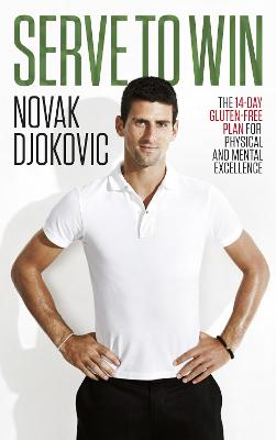 Serve To Win: The 14-Day Gluten-free Plan for Physical and Mental Excellence - Djokovic, Novak