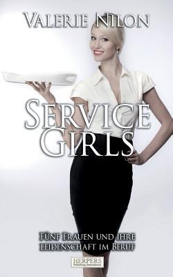 Service Girls: Funf Frauen Und Ihre Leidenschaft Im Beruf - Nilon, Valerie