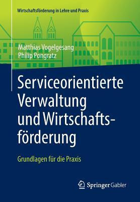 Serviceorientierte Verwaltung Und Wirtschaftsforderung: Grundlagen Fur Die Praxis - Vogelgesang, Matthias, and Pongratz, Philip