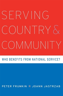 Serving Country and Community: Who Benefits from National Service? - Frumkin, Peter, and Jastrzab, Joann