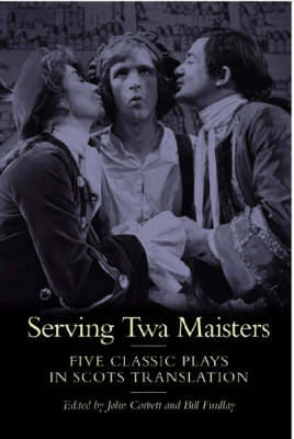 Serving TWA Maisters: Five Classic Plays in Scots Translation - Corbett, John (Editor)