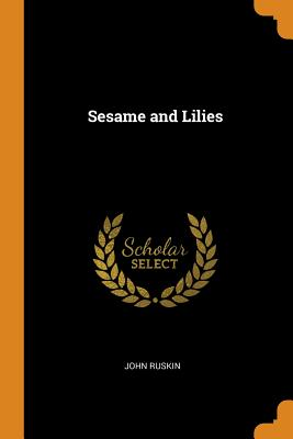 Sesame and Lilies - Ruskin, John