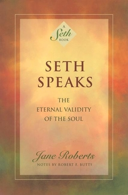 Seth Speaks: The Eternal Validity of the Soul - Roberts, Jane, and Butts, Robert F (Contributions by)