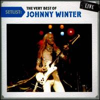 Setlist: The Very Best of Johnny Winter Live - Johnny Winter
