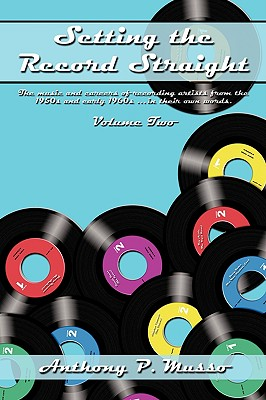 Setting the Record Straight: The Music and Careers of Recording Artists from the 1950s and Early 1960s ... in Their Own Words, Volume Two - Musso, Anthony M