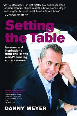 Setting the Table: Lessons and Inspirations from One of the World's Leading Entrepreneurs - Meyer, Danny