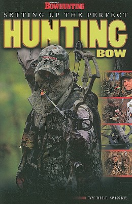 Setting Up the Perfect Hunting Bow - Winke, Bill (Editor)