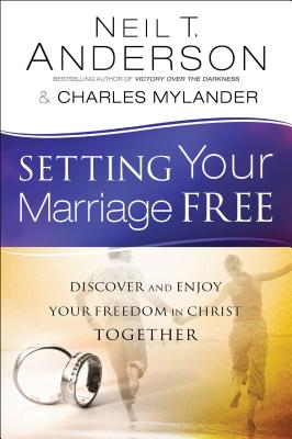 Setting Your Marriage Free: Discover and Enjoy Your Freedom in Christ Together - Anderson, Neil T, Dr.