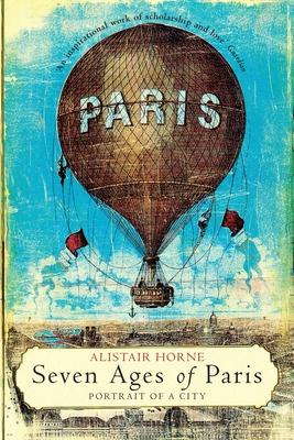 Seven Ages of Paris - Horne, Alistair