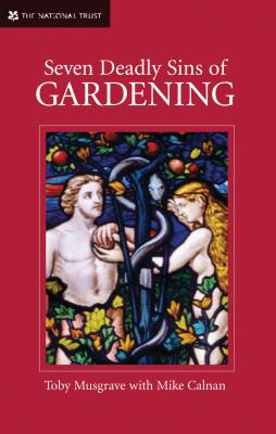 Seven Deadly Sins of Gardening: And the Vices and Virtues of Gardeners - Musgrave, Toby, and Calnan, Mike