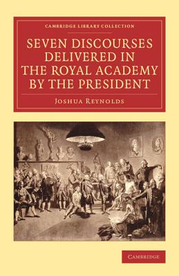 Seven Discourses Delivered in the Royal Academy by the President - Reynolds, Joshua, Dr.