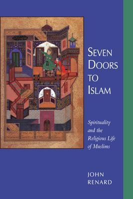 Seven Doors to Islam: Spirituality & the Religious Life Musl - Renard, John