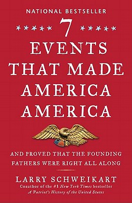 Seven Events That Made America America: And Proved That the Founding Fathers Were Right All Along - Schweikart, Larry, Dr.