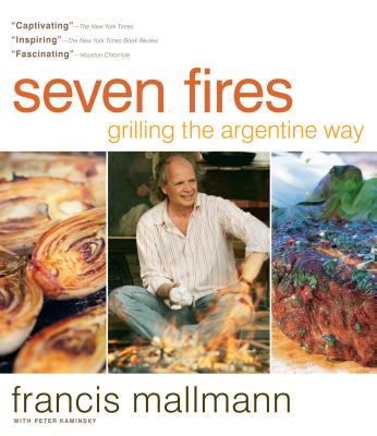 Seven Fires: Grilling the Argentine Way - Mallmann, Francis, and Kaminsky, Peter