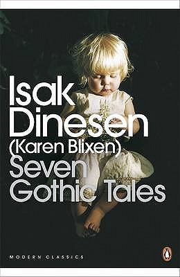 Seven Gothic Tales: The Roads Round Pisa; The Old Chevalier; the Monkey; The Deluge at Norderney; The Supper at Elsinore; The Dreamers; The Poet - Dinesen, Isak