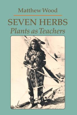 Seven Herbs: Plants as Teachers - Wood, Matthew