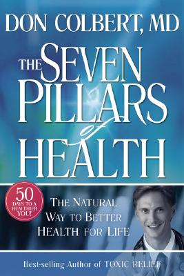 Seven Pillars of Health: The Natural Way to Better Health for Life - Colbert, Don, M D