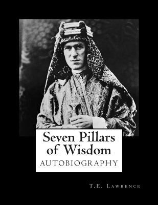 Seven Pillars of Wisdom - Lawrence, T E