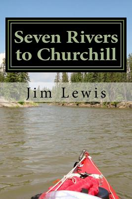 Seven Rivers to Churchill - Lewis, Jim
