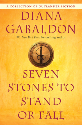 Seven Stones to Stand or Fall: A Collection of Outlander Fiction - Gabaldon, Diana