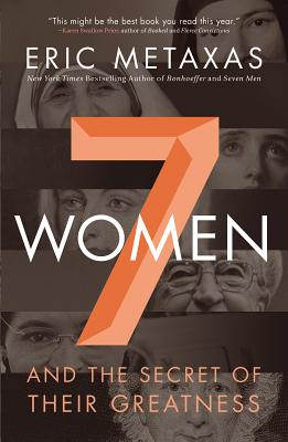 Seven Women: And the Secret of Their Greatness - Metaxas, Eric