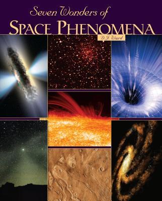 Seven Wonders of Space Phenomena - Ward, D J