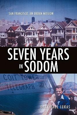 Seven Years in Sodom - Lukas, Gary Paul