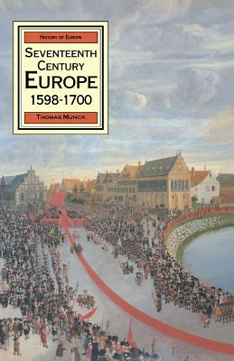 Seventeenth Century Europe: State, Conflict and the Social Order in Europe 1598-1700 - Munck, Thomas, and Fitzpatrick, Daniel