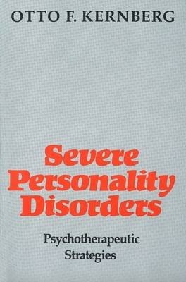Severe Personality Disorders: Psychotherapeutic Strategies - Kernberg, Otto, M.D.
