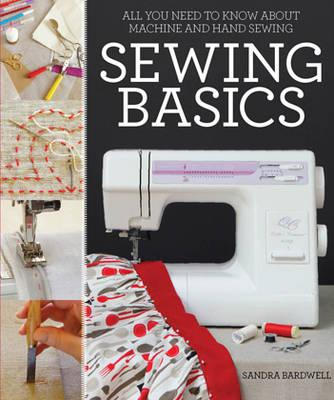 Sewing Basics: All You Need to Know About Machine and Hand Sewing - Bardwell, Sandra