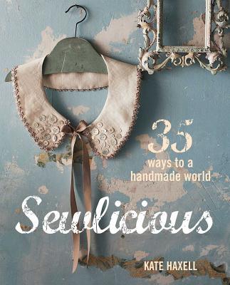 Sewlicious: 35 Ways to a Handmade World - Haxell, Kate