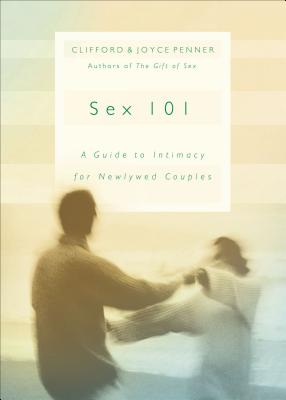 Sex 101: Getting Your Sex Life Off to a Great Start - Penner, Clifford L, and Penner, Joyce, R.N., M.N.