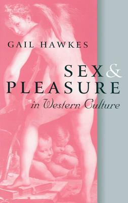 Sex and Pleasure in Western Culture - Hawkes, Gail
