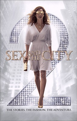Sex and the City 2: The Stories. the Fashion. the Adventure. - Cyphers, Eric, and Parker, Sarah Jessica (Introduction by), and King, Michael Patrick (Introduction by)