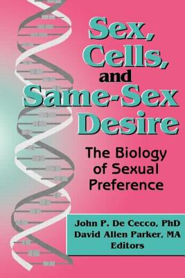 Sex, Cells, and Same-Sex Desire - De Cecco, John P, and Parker, David Allen