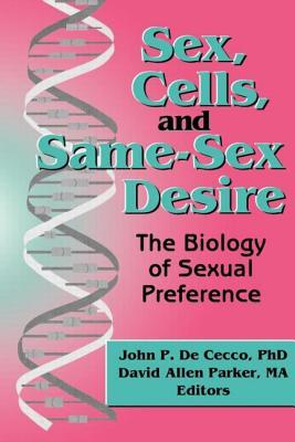 Sex, Cells, and Same-Sex Desire - De Cecco, John P, and Parker, David Allen