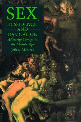 Sex, Dissidence and Damnation: Minority Groups in the Middle Ages - Richards, Jeffrey