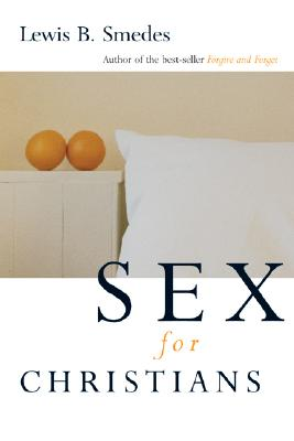 Sex for Christians: The Limits and Liberties of Sexual Living - Smedes, Lewis B