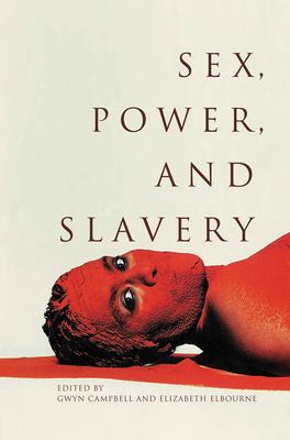 Sex, Power, and Slavery - Campbell, Gwyn (Editor)