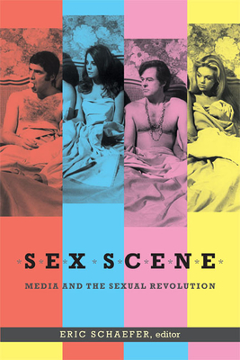 Sex Scene: Media and the Sexual Revolution - Schaefer, Eric (Editor)
